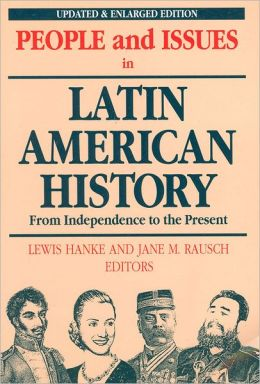 People and Issues in Latin American History: From Independence to the Present