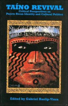 Taino Revival: Critical Perspectives on Puerto Rican Identity and Cultural Politics