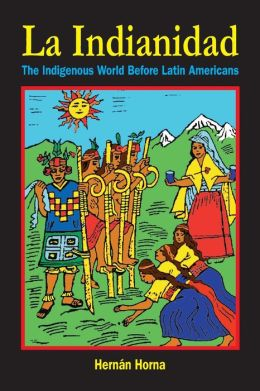 La Indianidad : The Indigenous World Before Latin Americans