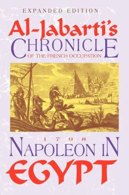 Napoleon in Egypt: Al-Jabartai's Chronicle of the French Occupation 1798 Expanded Edition for the 250th Anniversary of Al-Jabarti's Birth