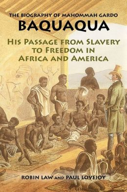 Biography of Mahommah Gardo Baquaqua: His Passage from Slavery to Freedom in Africa and America