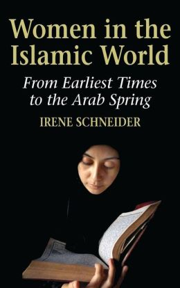 Women in the Islamic World: From the Erliest Times to the Arab Spring
