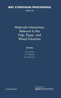 Materials Interactions Relevant to the Pulp, Paper, and Wood Industries, Volume 197
