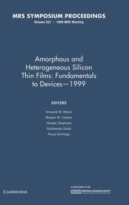Amorphous and Heterogeneous Silicon Thin Films 1999: Volume 557