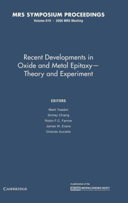 Recent Developments in Oxide and Metal Epitaxy: Volume 619: Theory and Experiment
