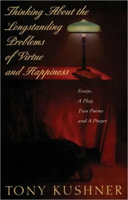Thinking About the Longstanding Problems of Virtue and Happiness: Essays, A Play, Two Poems and a Prayer