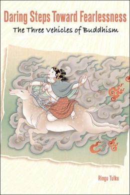 Daring Steps Toward Fearlessness: The Three Vehicles of Buddhism