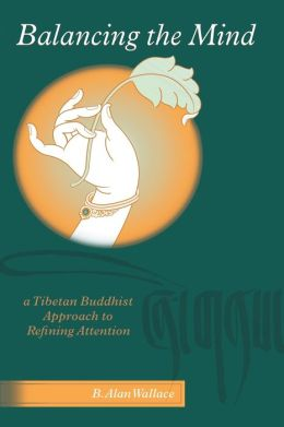 Balancing The Mind: A Tibetan Buddhist Approach To Refining Attention