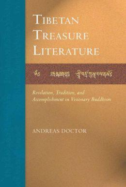 Tibetan Treasure Literature: Revelation, Tradition, and Accomplishment in Visonary Buddhism