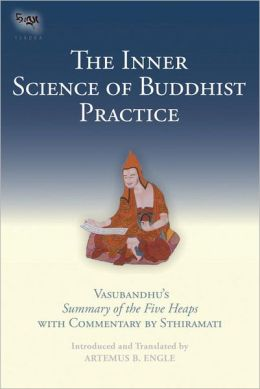 Inner Science of Buddhist Practice: Vasubandhu's Summary of the Five Heaps with Commentary by Sthiramati