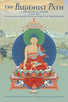 The Buddhist Path: A Practical Guide from the Nyingma Tradition of Tibetan Buddhism