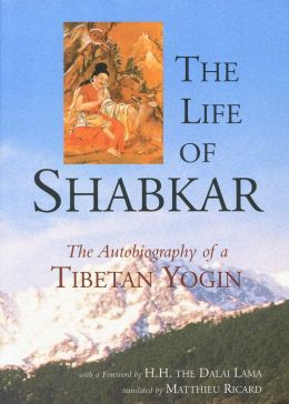 The Life of Shabkar: The Autobiography of a Tibetan Yogin