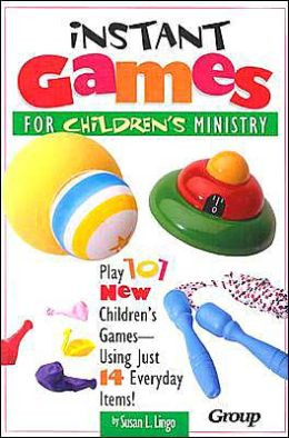 Instant Games for Children's Ministry: Play 101 New Children's Games - Using Just 14 Everyday Items!