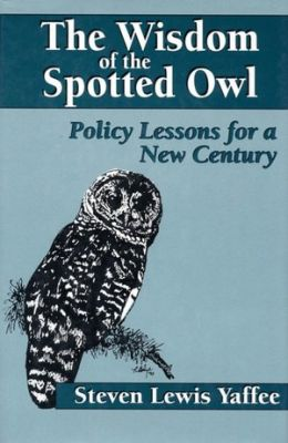 Wisdom of the Spotted Owl: Policy Lessons for a New Century