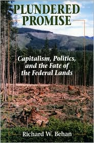 Plundered Promise: Capitalism Politics and the Fate of the Federal Lands