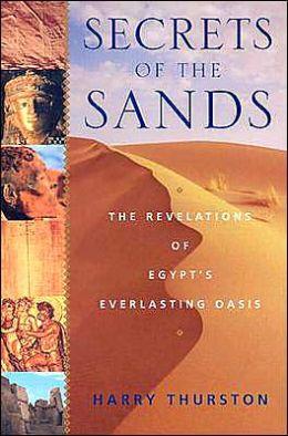 Secrets of the Sands: The Revelations fo Egypt's Everlasting Oasis