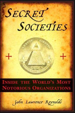 Secret Societies: Inside the World's Most Notorious Organizations