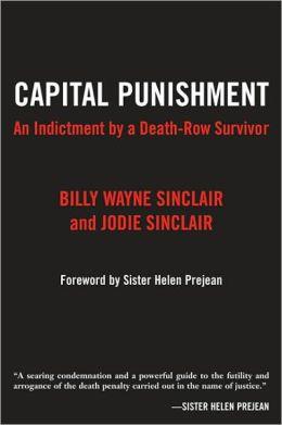 Capital Punishment: An Indictment by a Death-Row Survivor