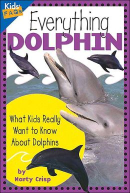 Everything Dolphin: What Kids Really Want to Know About Dolphins (Kids' FAQs)