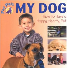 My Dog: How to Have a Happy,Healthy Pet