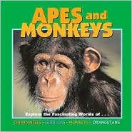 Apes and Monkeys: Explore the Fascinating Worlds of Chimpanzees, Gorillas, Monkeys, Orangutans (Our Wild World)