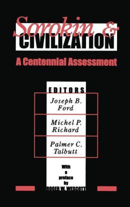 Sorokin and Civilization: A Centennial Assessment