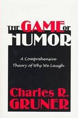 Game of Humor: A Comprehensive Theory of Why We Laugh