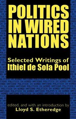 Politics in Wired Nations: Selected Writings of Ithiel de Sola Pool