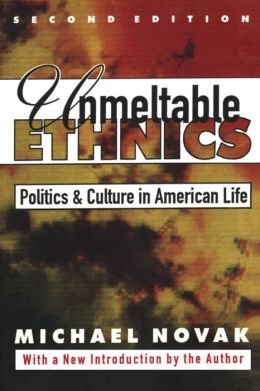 Unmeltable Ethnics: Politics and Culture in American Life (Second Edition)