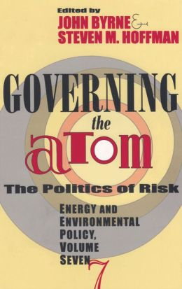 Governing the Atom: The Politics of Risk