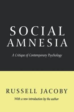 Social Amnesia: A Critique of Contemporary Psychology