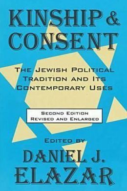 Kinship and Consent: The Jewish Political Tradition and Its Contemporary Uses (Second Edition)