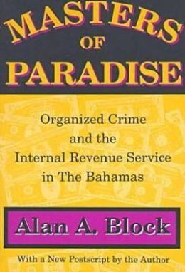 Masters of Paradise: Organized Crime and the Internal Revenue Service in the Bahamas