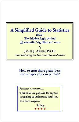 A Simplified Guide to Statistics: Book I the Hidden Logic Behind All Scientific