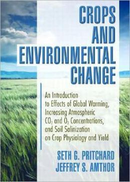 Crops and Environmental Change: An Introduction to Effects of Global Warming, Increasing Atmospheric CO2 and O3 Concentrations, and Soil Salinization on Crop Physiology and Yield