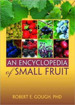 An Encyclopedia of Small Fruit