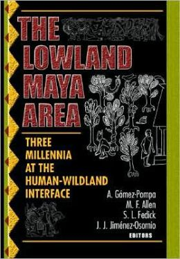The Lowland Maya Area: Three Millennia at the Human-Wildland Interface