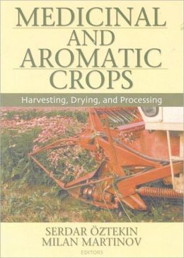 Medicinal and Aromatic Crops: Harvesting, Drying, and Processing