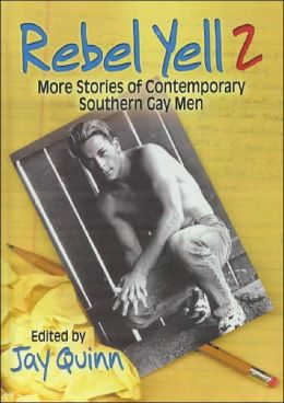 Rebel Yell 2: More Stories of Contemporary Southern Gay Men