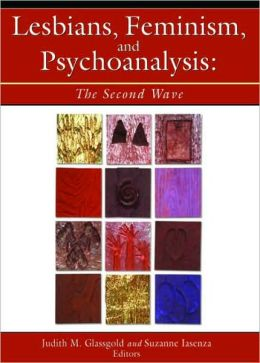 Lesbians, Feminism, and Psychoanalysis: The Second Wave