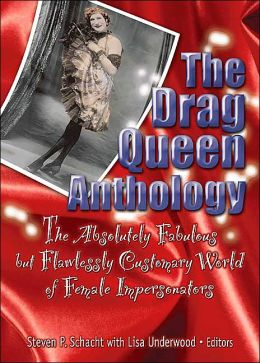 The Drag Queen Anthology: The Absolutely Fabulous but Flawlessly Customary World of Female Impersonators