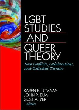 LGBT Studies and Queer Theory: New Conflicts, Collaborations, and Contested Terrain