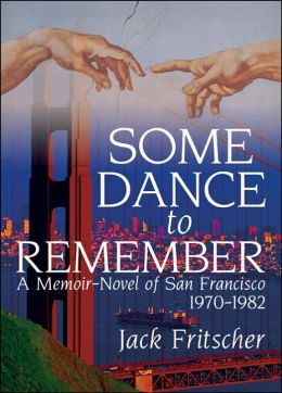 Some Dance to Remember: A Memoir-Novel of San Francisco, 1970-1982