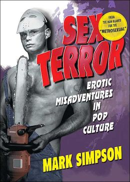 Sex Terror: Erotic Misadventures in Pop Culture, 1996-2001