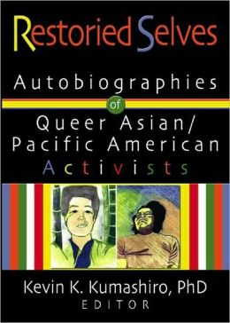 Restoried Selves: Autobiographies of Queer Asian / Pacific American Activists