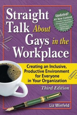 Straight Talk about Gays in the Workplace: Creating an Inclusive, Productive Environment for Everyone in Your Organization