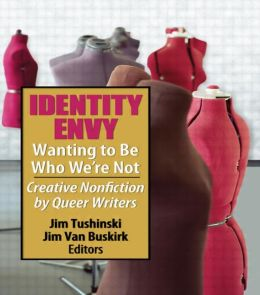 Identity Envy - Wanting to Be Who We're Not: Creative Non-Fiction by Queer Writers