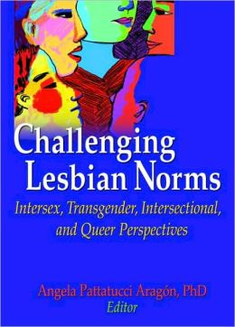 Challenging Lesbian Norms: Intersex, Transgender, Intersectional, and Queer Perspectives