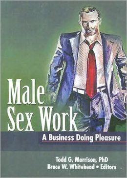 Male Sex Work: A Business Doing Pleasure