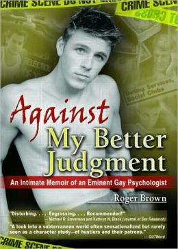 Against My Better Judgement: An Intimate Memoir of an Eminent Gay Psycholgist